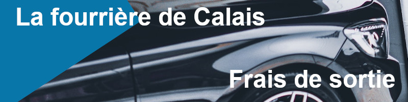 Frais de sortie fourrière Calais
